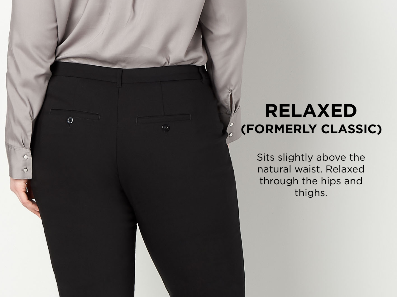 """Relaxed (Formerly: """"Classic""""): Sits slightly above the natural waist. Relaxed through the hips and thighs."""
