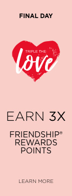 Triple the Love. Earn 3x Friendship Rewards Points. 01/29-02/19 Learn More.