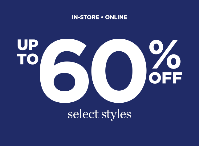 In-Store • Online: Up To 60% Off Select Styles!