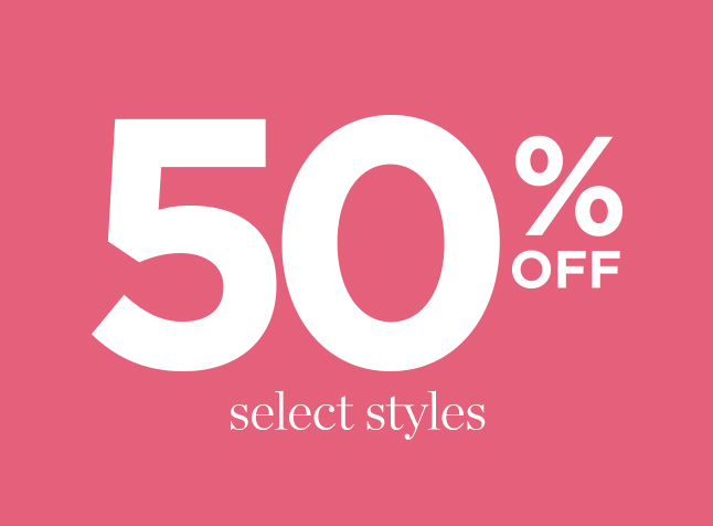 50% Off Select Styles!