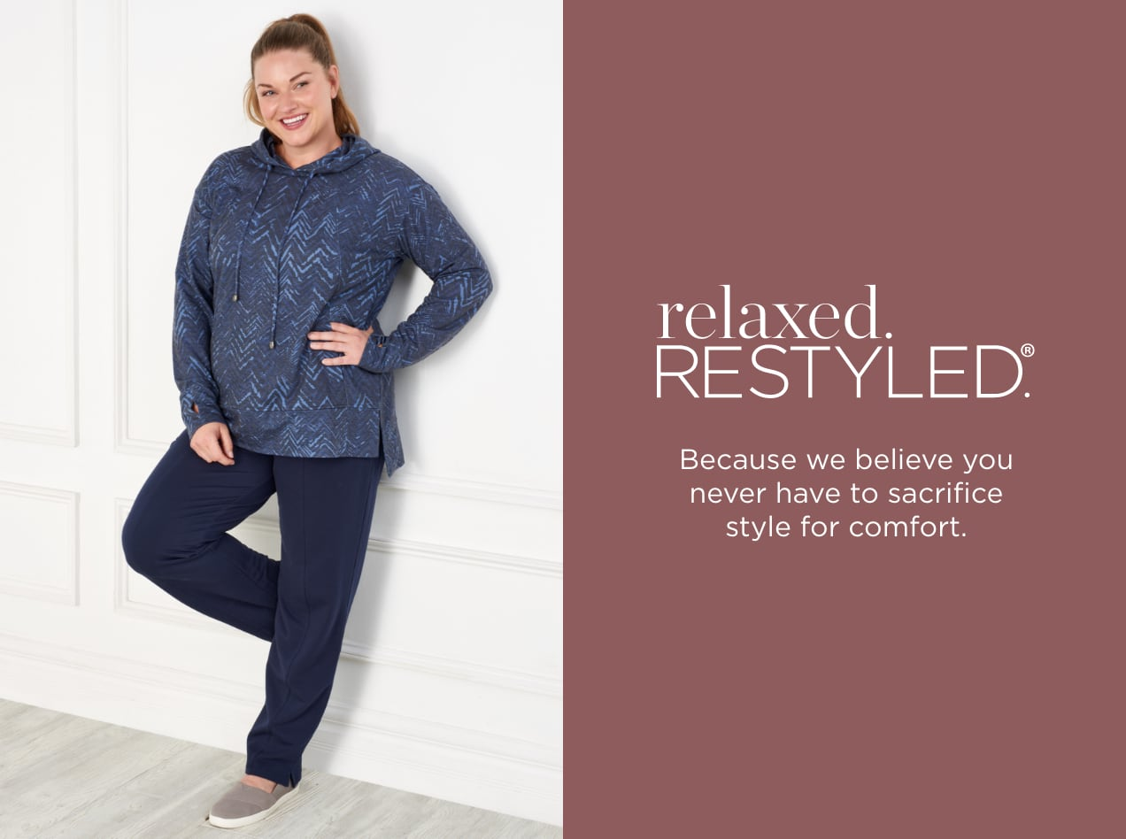 relaxed.Restyled.® Because we believe you never have to sacrifice style for comfort.