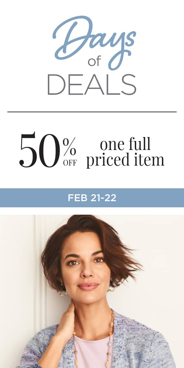 Day of Deals: February 21 through 22 - 50% Off One Full Priced Item. Learn More.