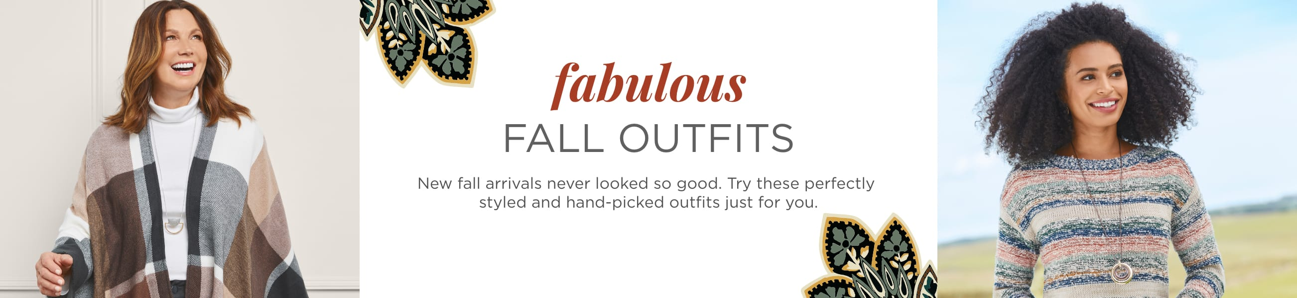 Fabulous Fall Outfits. New Fall arrivals never looked so good. Try these perfectly styled and hand-picked outfits just for you..