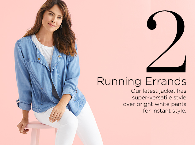 2. Running Errands. Our latest jacket has super-versatile style over bright white pants for instant style.