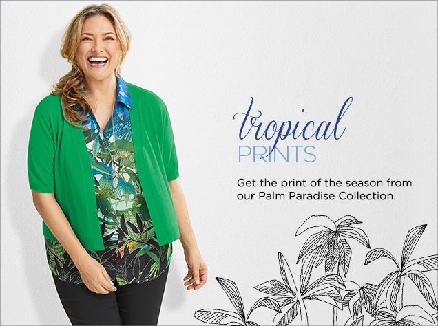 Tropical Prints: Get the print of the season from our Palm Paradise Collection.