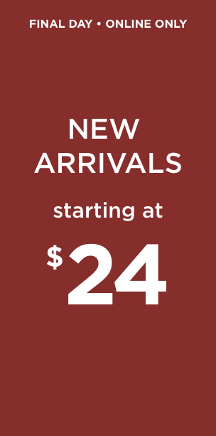Final Day • Online Only: New Arrivals starting at $24!