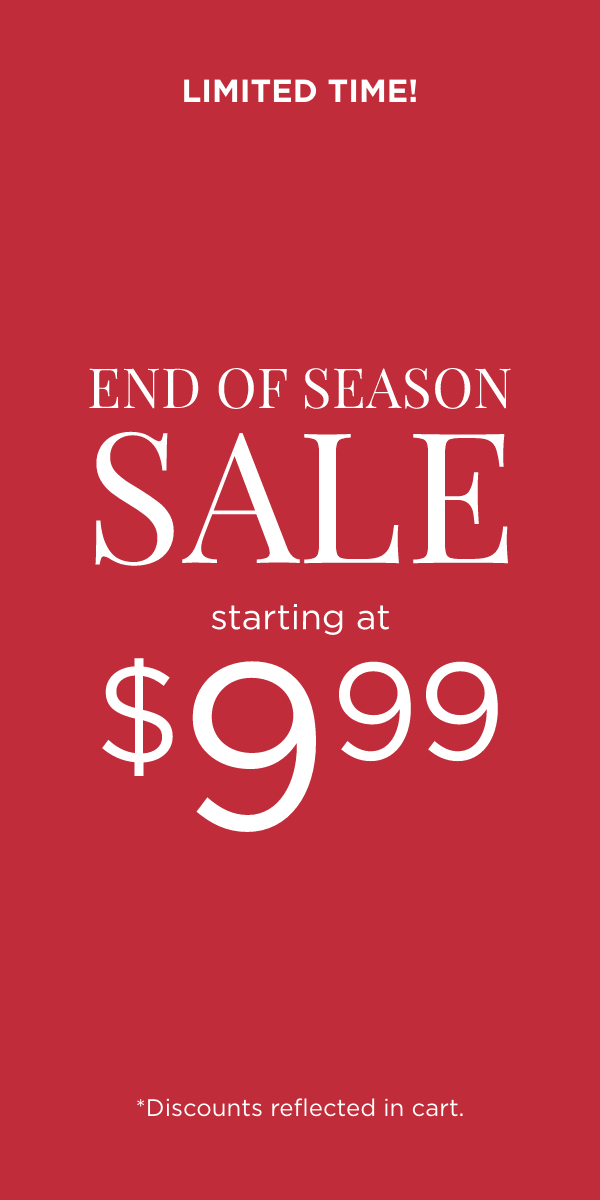 Limited Time! End of Season Sale starting at $9.99! (Discounts reflected in cart.)