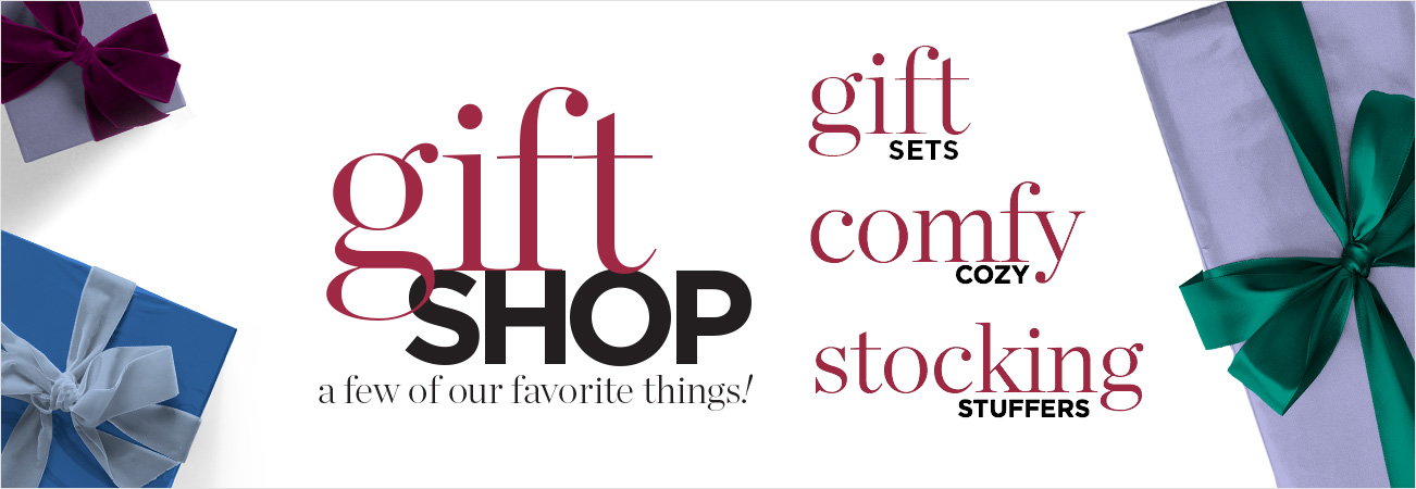 Gift Shop: a few of our favorite things! Gift Sets, Comfy/Cozy, Stocking Stuffers!
