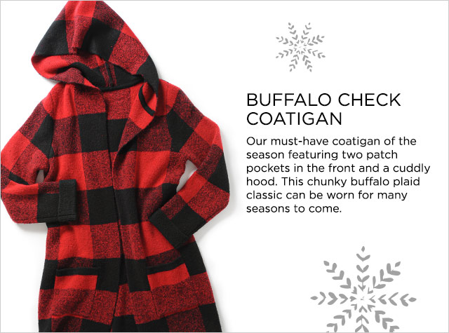 Missy/Women Ways-to-Wear: Buffalo Check Coatigan. Our must-have coatigan of the season featuring two patch pockets in the front and a cuddly hood. This chunky buffalo plaid classic can be worn for many seasons to come.