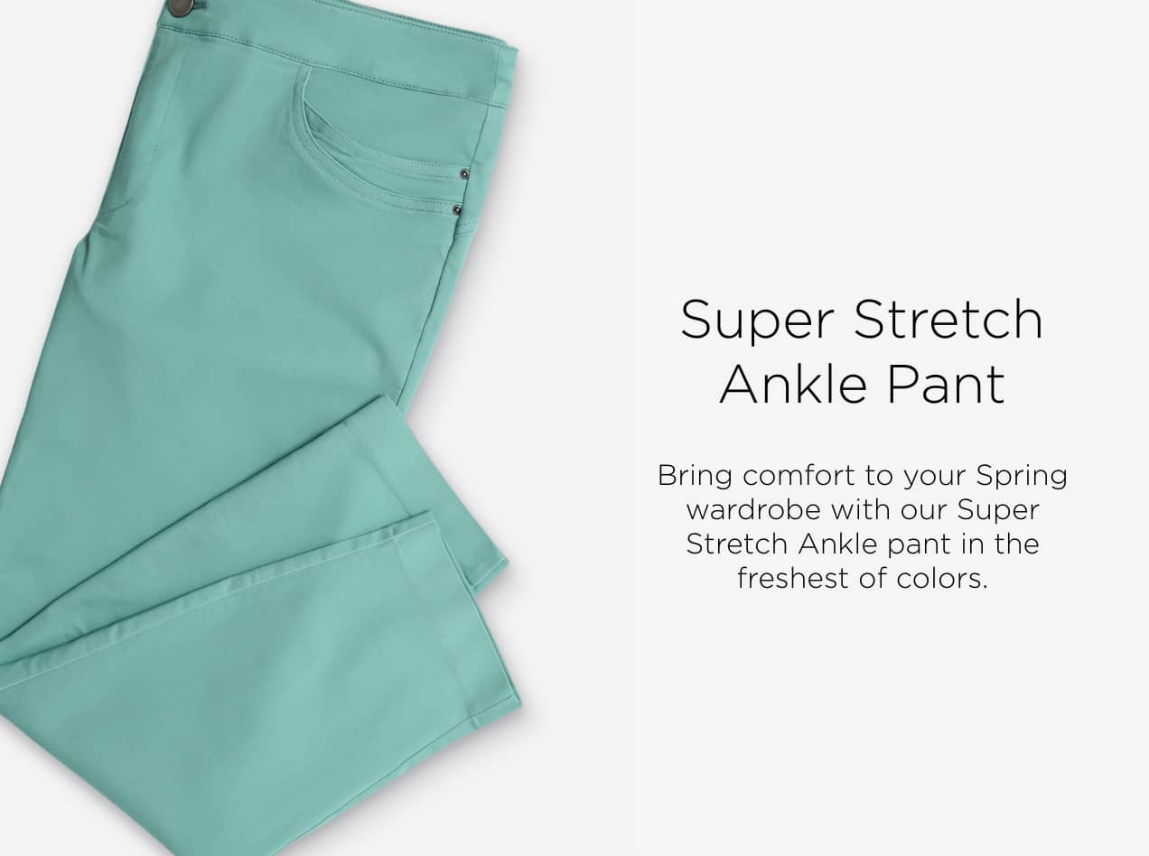 Ways-to-Wear: Super Stretch Ankle Pant. Bring comfort to your Spring wardrobe with our Super Stretch Ankle pant in the freshest of colors.