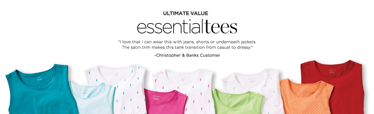 Clothing Category: Ultimate values essential tees. &34;I love that I can wear this with jeans, shorts or underneath jackets. The satin trim makes this tank transition from casual to dressy.&34; - Christopher and Banks Customer
