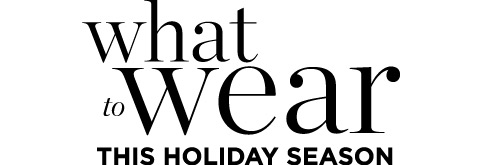 What to Wear this Holiday season!