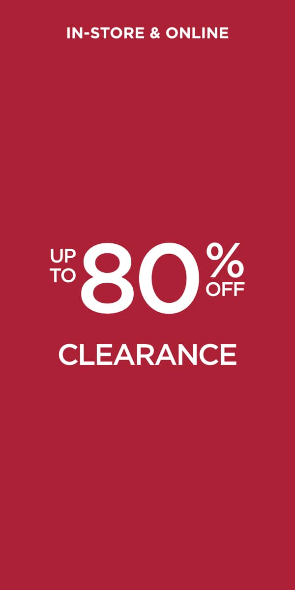 In-Store & Online: Up to 80% Off Clearance. Learn More.