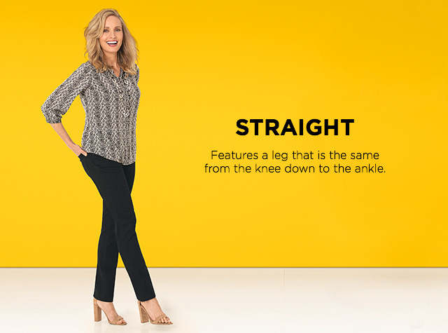 Straight: Features a leg that is the same from the knee down to the ankle.
