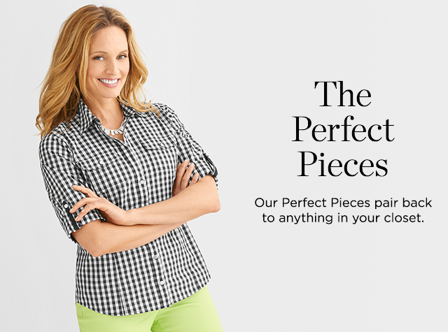The Perfect Pieces. Our Perfect Pieces pair back to anything in your closet.