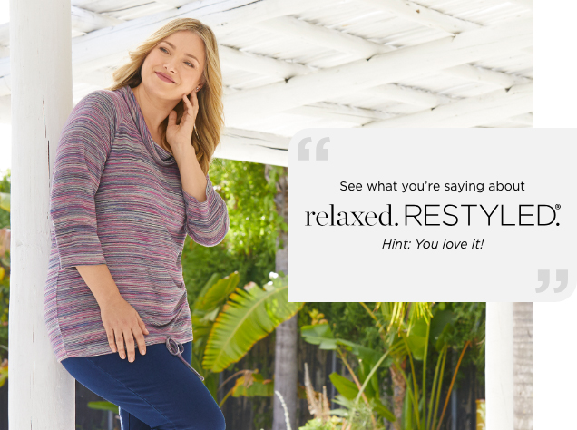 """See what your're saying about relaxed. Restyled®. Hint: You love it!"""