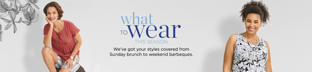 What to Wear This Season: We've got your styles covered from Sunday brunch to weekend barbeques.