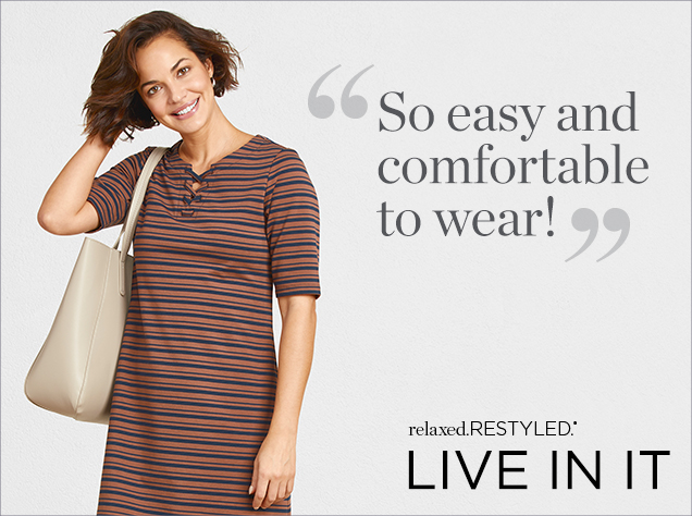 """So easy and comfortable to wear!"" relaxed.RESTYLED.® - Live In It."