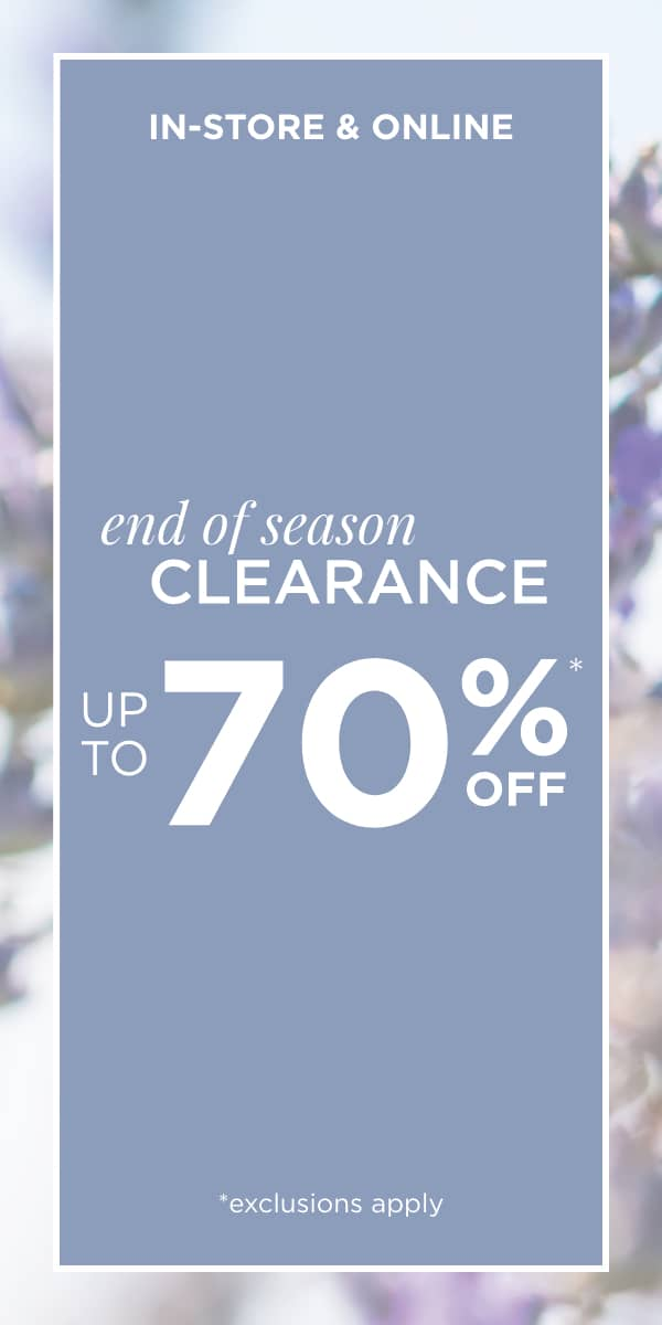 In-Store & Online: End-of-Season Clearance ... Up to 70%* Off! (*Exclusions apply.)