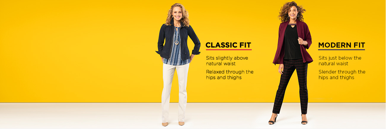Classic Fit: Sits slightly above the natural waist and is relaxed through the hips and thighs. Modern Fit: Sits just below the natural waist and is slendeer through the hips and thighs.