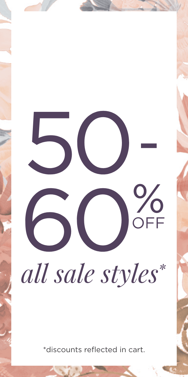 50% to 60% Off All Sale Styles! (Discounts reflected in cart.).