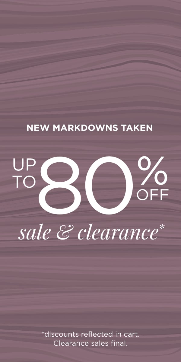 New Markdowns Taken! Up to 80% Off Sale & Clearance! (Discounts reflected in cart. Clearance sales: final.).
