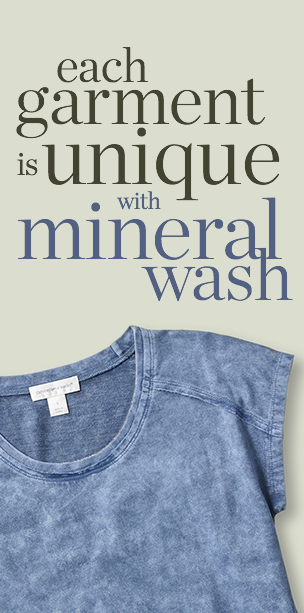 Each garment is unique with a mineral wash.
