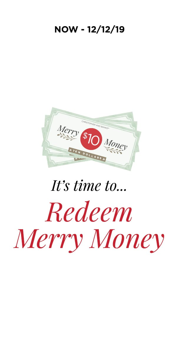 Now Through 12/12/19: It's Time To... Redeem Merry Money. Learn More.