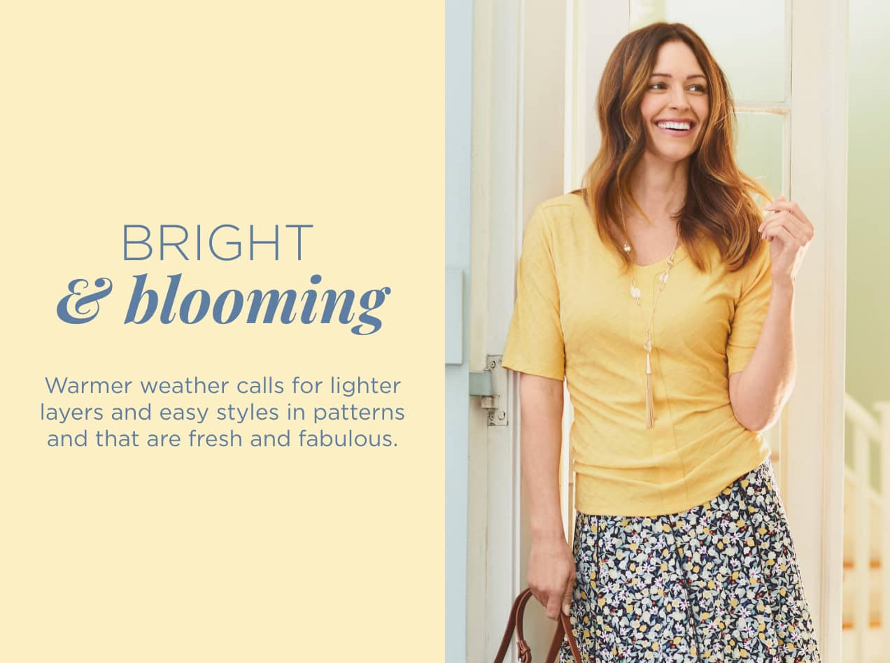 Bright & Blooming: Warmer weather calls for lighter layers and easy styles in patterns and that are fresh and fabulous.