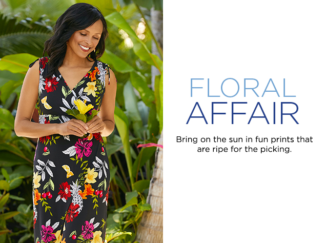 Floral Affair. Bring on the sun in fun prints that are ripe for the picking.