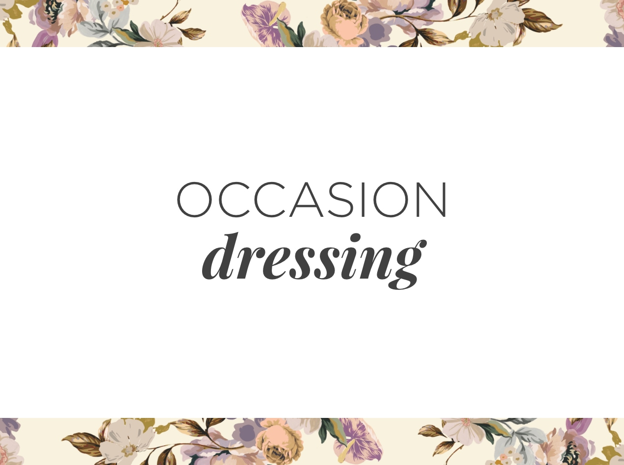 Occasion Dressing.