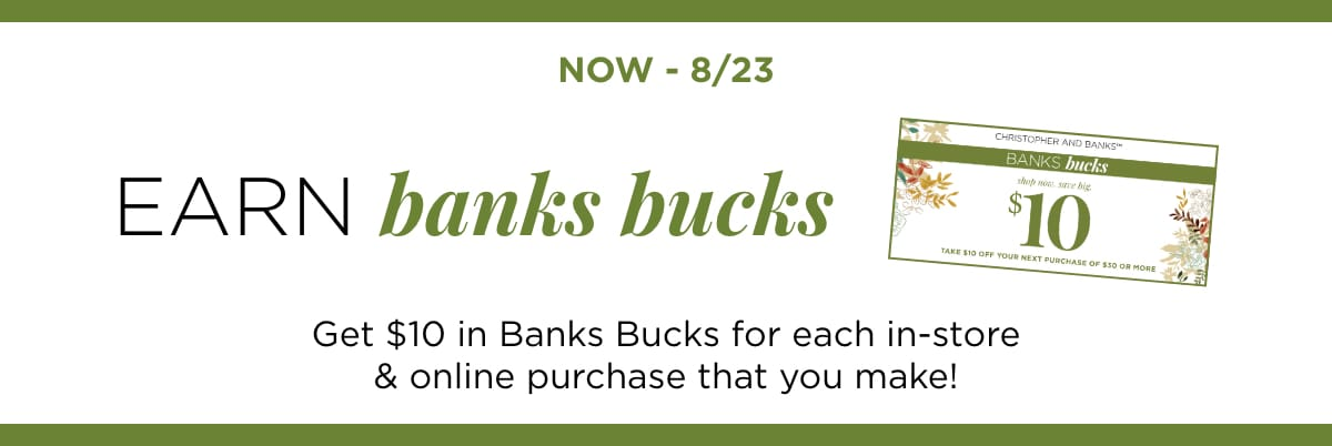 Now - 8/23: Earn Backs Bucks: Get $10 in Banks Bucks for each in-store and online purchase that you make!