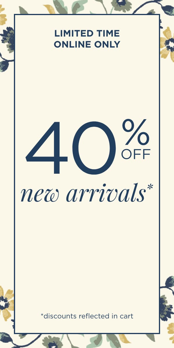 Limited Time! Online Only! 40% Off New Arrivals! (Discounts reflected in cart.).