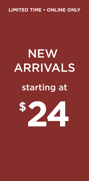 Limited Time • Online Only: New Arrivals starting at $24!