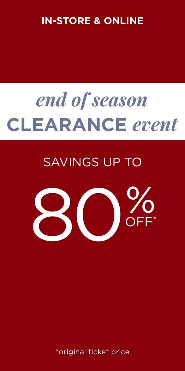 End of Season Clearance Event Savings Up to 80% off* original ticket price. Learn More.