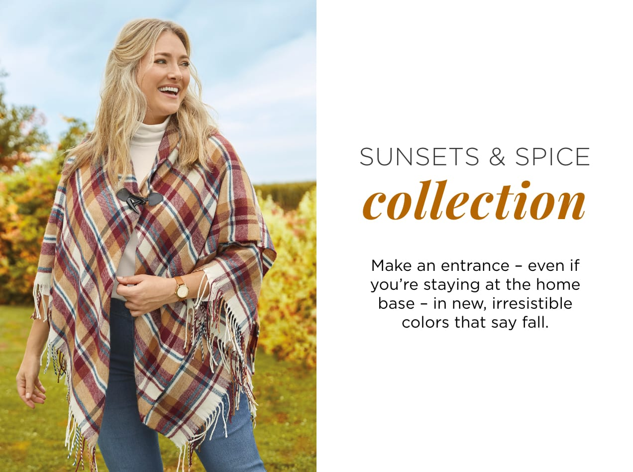 Sunsets and Spice Collection. Make an entrance - even if you're staying at the home base - in new, irresistible colors that say fall..
