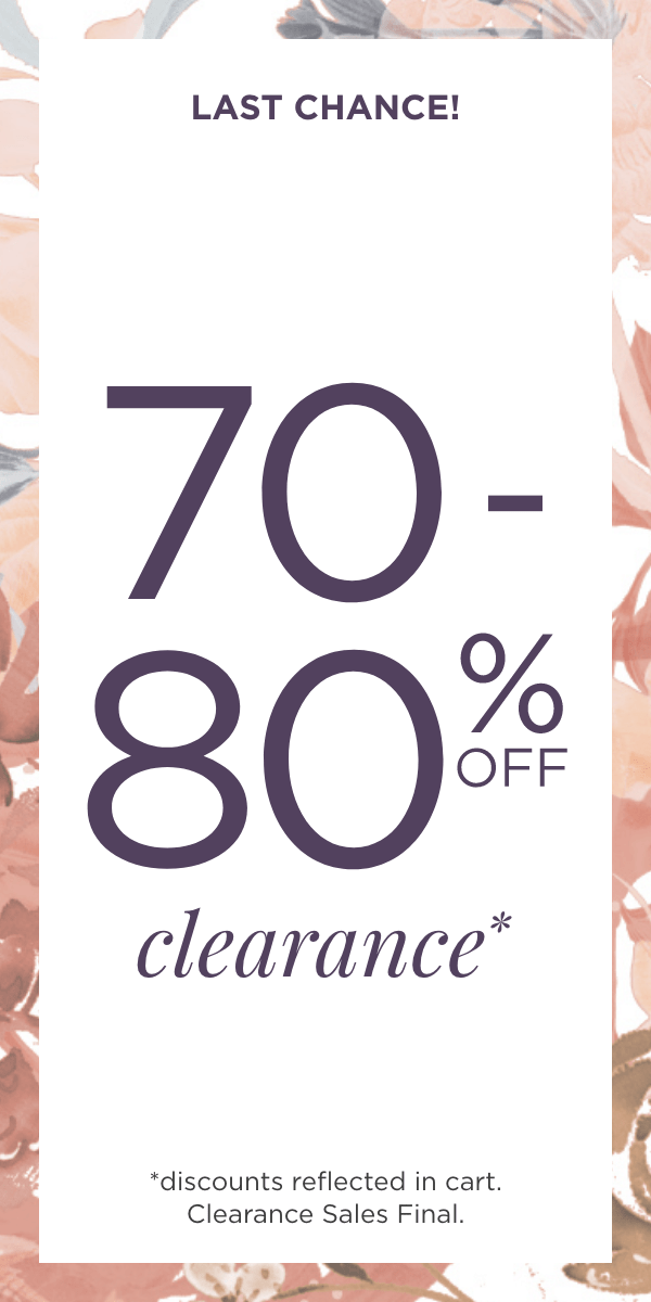 Last Chance! 70% to 80% Off Clearance! (Discounts reflected in cart. Clearance sales are final.).