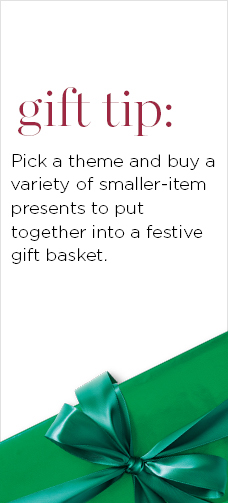 Gift Tip: Pick a theme and buy a variety of smaller-item presents to put together into a festive gift basket.