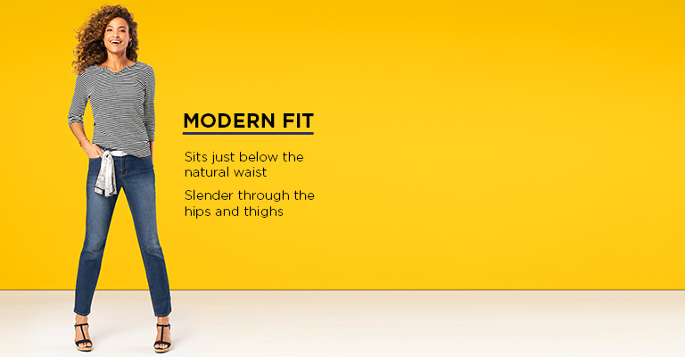 The Modern Fit: Sits just below the natural waist and is slender through the hips and thighs.