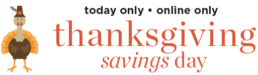 Today Only • Online Only: Thanksgiving Savings Day!