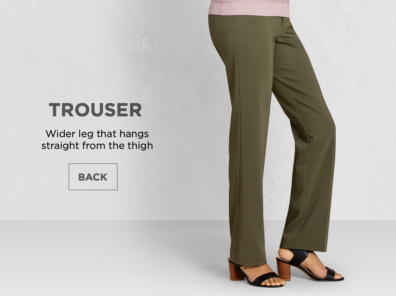 Trouser: Wider leg that hangs straight from the thigh.