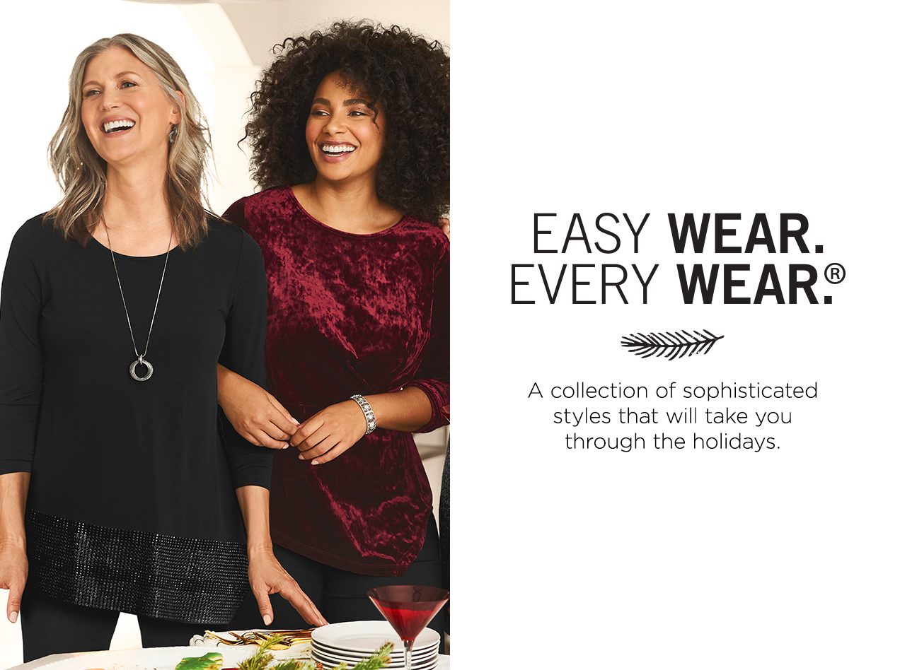 Easy Wear. Ever Wear.: 'A collection of sophisticated styles that will take you through the holidays.