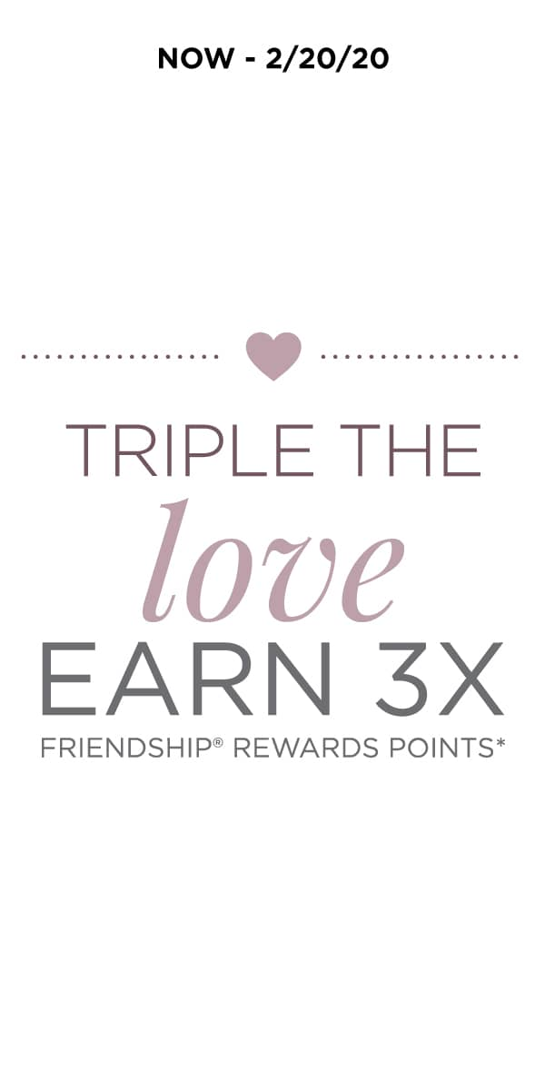 Now - 2/20 Friendship Rewards Triple the Love 3X Points Learn More.