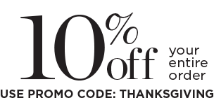 "Get 10% Off Your Entire Order when you Use Promo Code: ""THANKSGIVING""!"