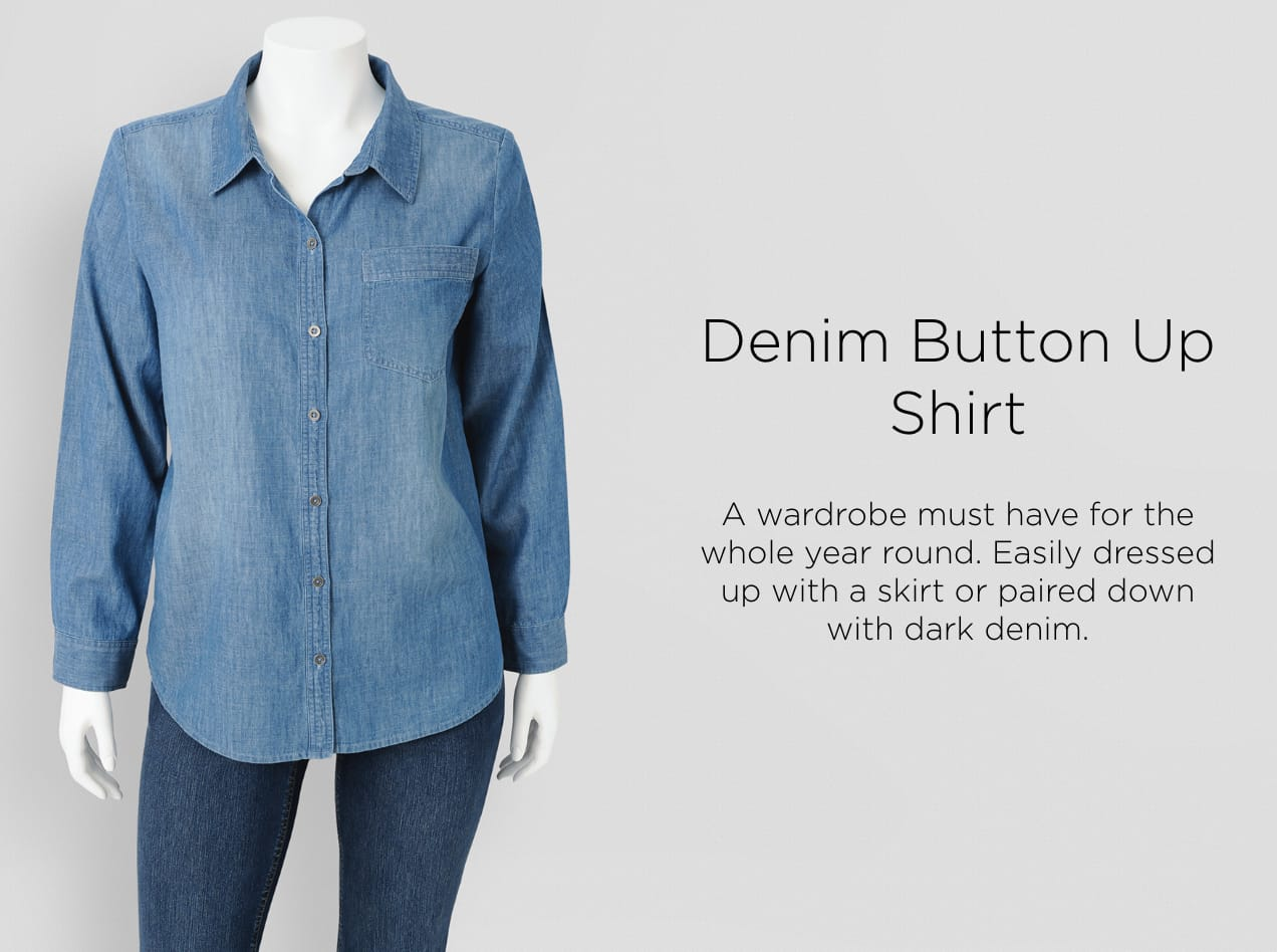Denim Button-Up Shirt. A wardrobe must-have for the whole, year 'round. Easily dressed up with a skirt or paired down with dark denim.