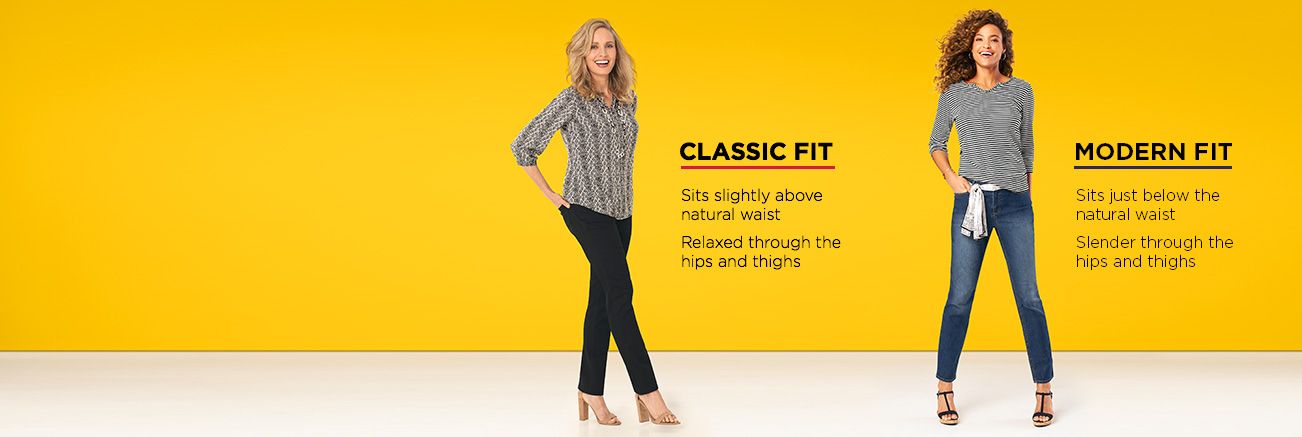 The Classic Fit: Sits slightly above the natural waist and is relaxed through the hips and thighs. The Modern Fit: Sits just below the natural waist and is slender through the hips and thighs.