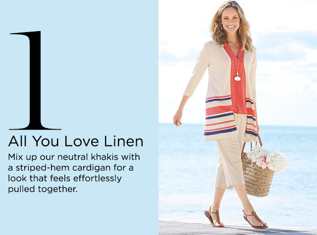 1. All You Love Linen. Mix up our neutral khakis with a striped-hem cardigan for a look that feels effortlessly pulled-together.
