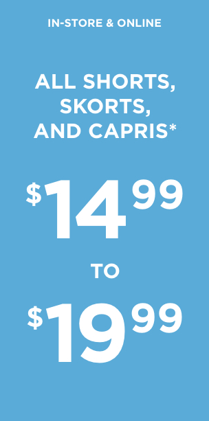 In-Store & Online: All Shorts, Skorts, and Capris* $14.99 to $19.99!