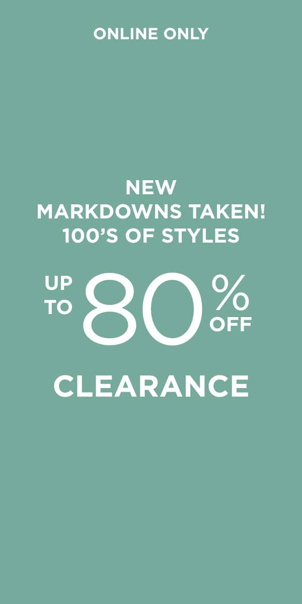 Online Only! New Reductions Taken! 100s of Styles Up To 80% Off Clearance. Learn More.