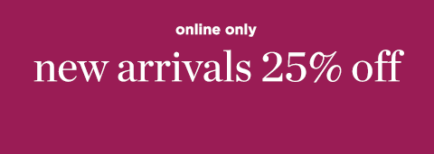 new arivals now 25% off